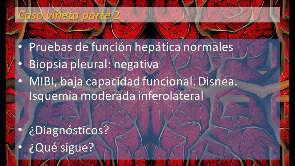 Caso viñeta parte 2 Pruebas de función hepática normales. Biopsia pleural: negativa.