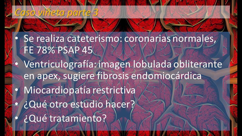 Caso viñeta parte 3 Se realiza cateterismo: coronarias normales, FE 78% PSAP 45.