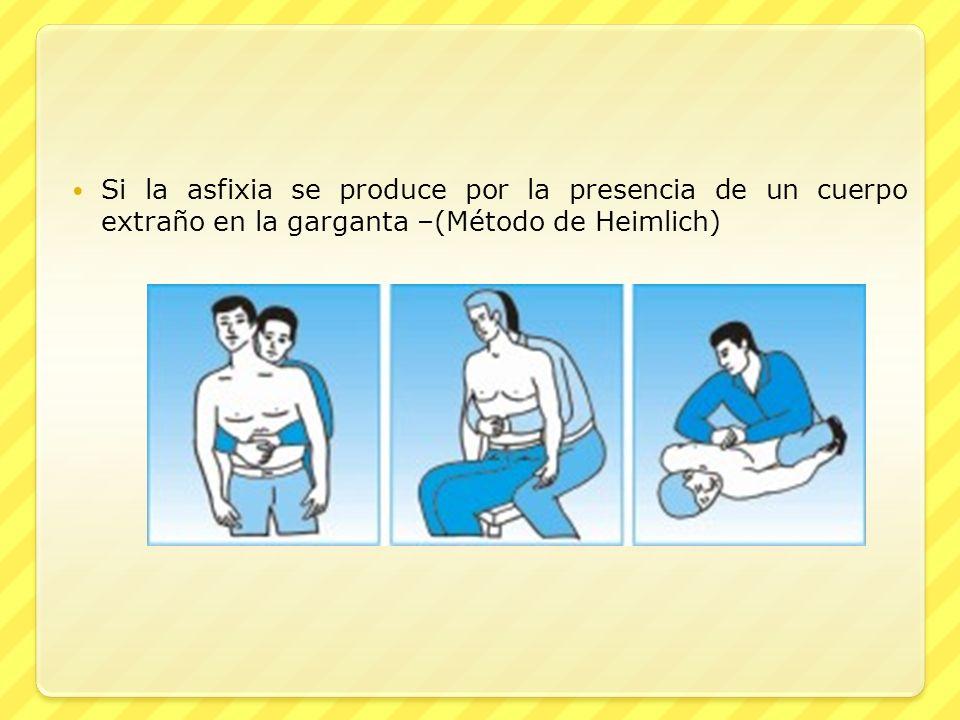Si la asfixia se produce por la presencia de un cuerpo extraño en la garganta –(Método de Heimlich)