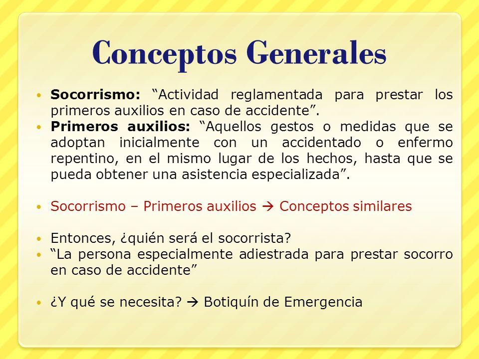 Conceptos Generales Socorrismo: Actividad reglamentada para prestar los primeros auxilios en caso de accidente .