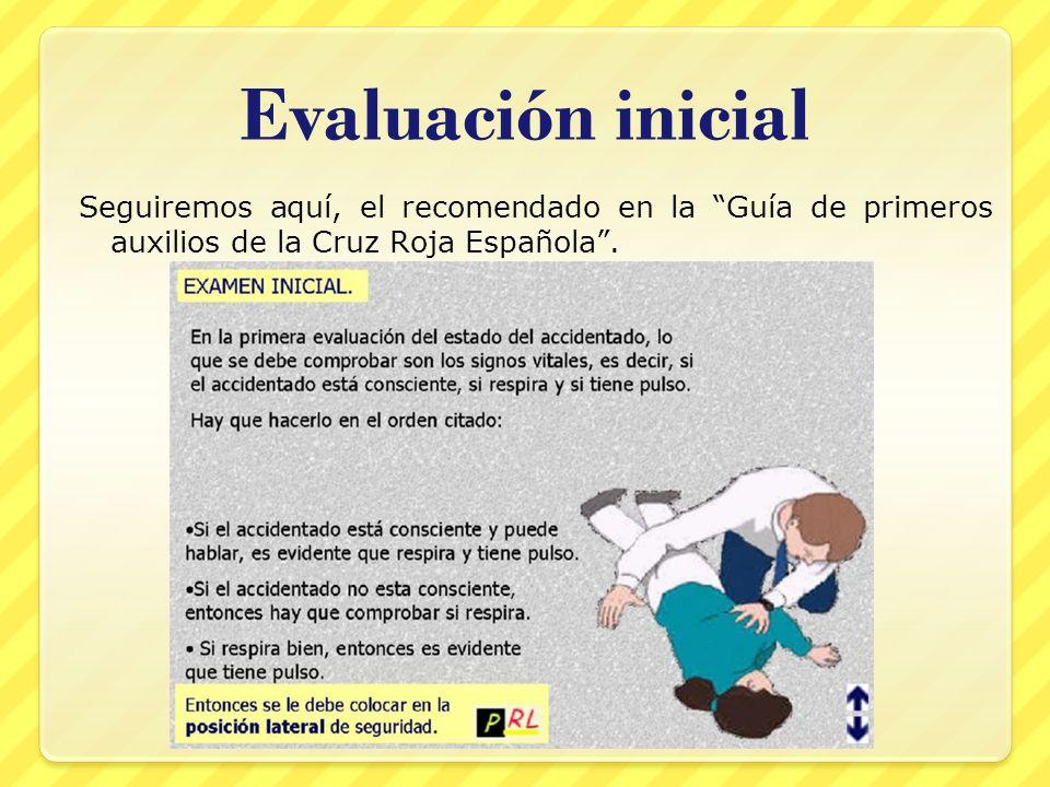 Evaluación inicial Seguiremos aquí, el recomendado en la Guía de primeros auxilios de la Cruz Roja Española .