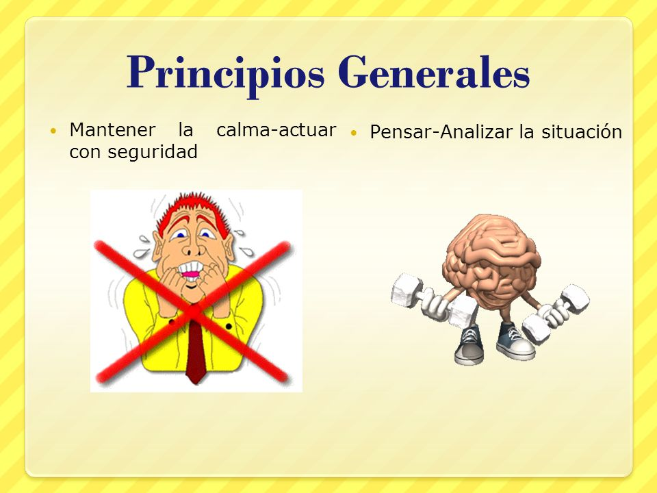 Principios Generales Mantener la calma-actuar con seguridad