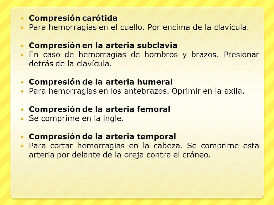 Compresión carótida Para hemorragias en el cuello. Por encima de la clavícula. Compresión en la arteria subclavia.