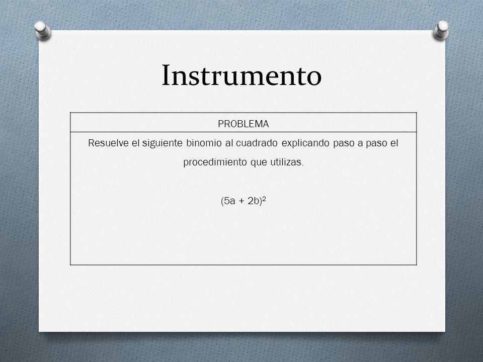 Instrumento PROBLEMA. Resuelve el siguiente binomio al cuadrado explicando paso a paso el procedimiento que utilizas.