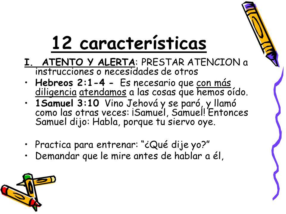 12 características I. ATENTO Y ALERTA: PRESTAR ATENCION a instrucciones o necesidades de otros.