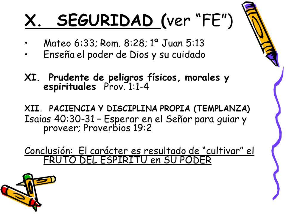 X. SEGURIDAD (ver FE ) Mateo 6:33; Rom. 8:28; 1ª Juan 5:13