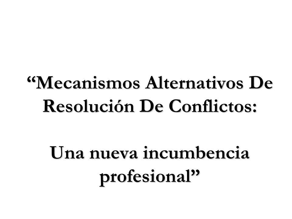 Mecanismos Alternativos De Resolución De Conflictos: Una nueva incumbencia profesional