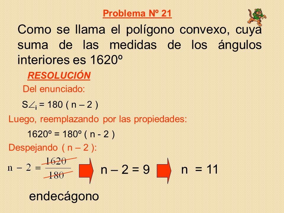 Problema Nº 21 Como se llama el polígono convexo, cuya suma de las medidas de los ángulos interiores es 1620º.
