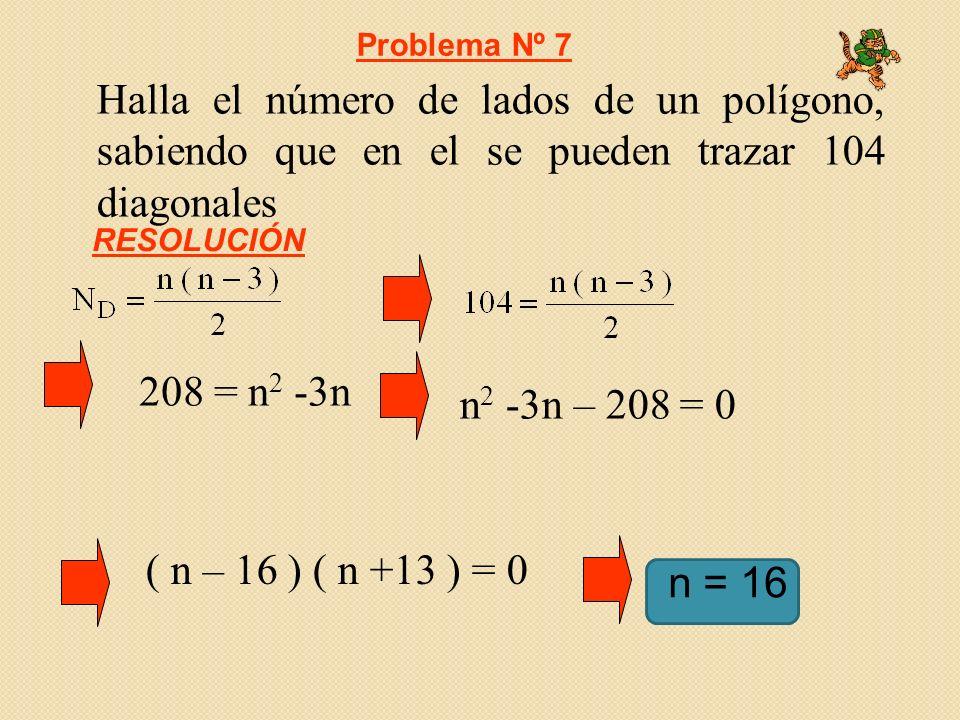 Problema Nº 7 Halla el número de lados de un polígono, sabiendo que en el se pueden trazar 104 diagonales.