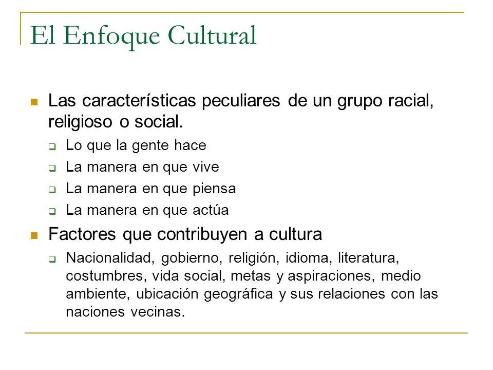 El Enfoque Cultural Las características peculiares de un grupo racial, religioso o social. Lo que la gente hace.