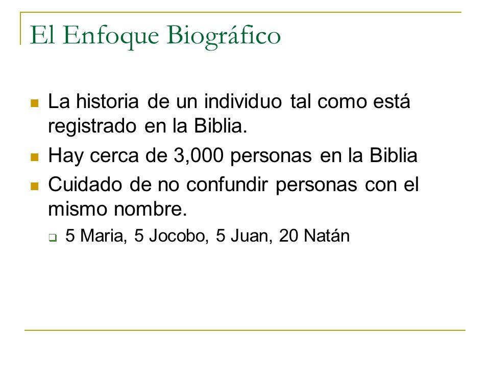 El Enfoque Biográfico La historia de un individuo tal como está registrado en la Biblia. Hay cerca de 3,000 personas en la Biblia.
