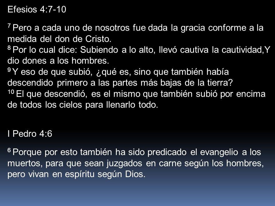 Efesios 4:7-10 7 Pero a cada uno de nosotros fue dada la gracia conforme a la medida del don de Cristo.