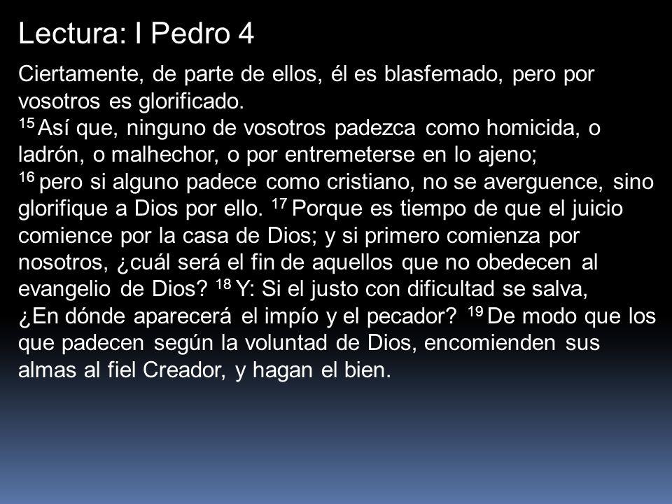Lectura: I Pedro 4 Ciertamente, de parte de ellos, él es blasfemado, pero por vosotros es glorificado.