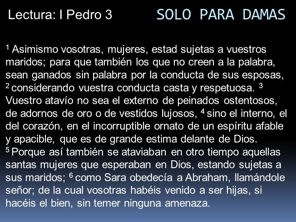 SOLO PARA DAMAS Lectura: I Pedro 3