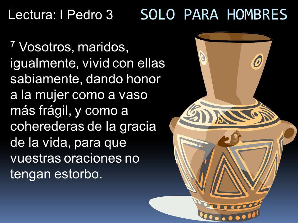 SOLO PARA HOMBRES Lectura: I Pedro 3