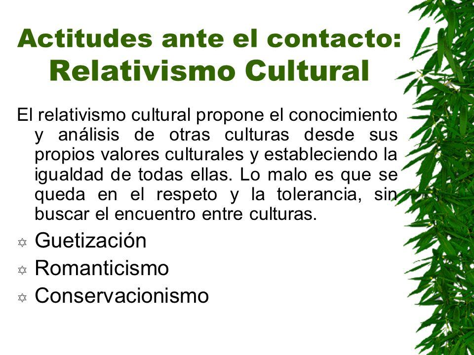 Actitudes ante el contacto: Relativismo Cultural
