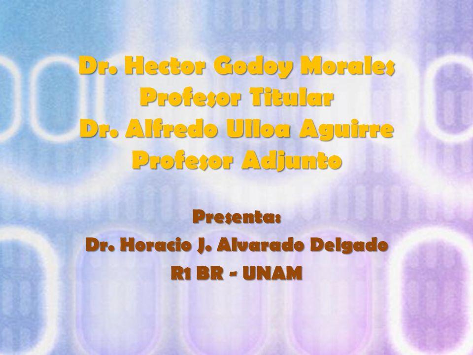 Presenta: Dr. Horacio J. Alvarado Delgado R1 BR - UNAM