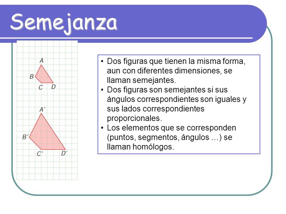Semejanza Dos figuras que tienen la misma forma, aun con diferentes dimensiones, se llaman semejantes.