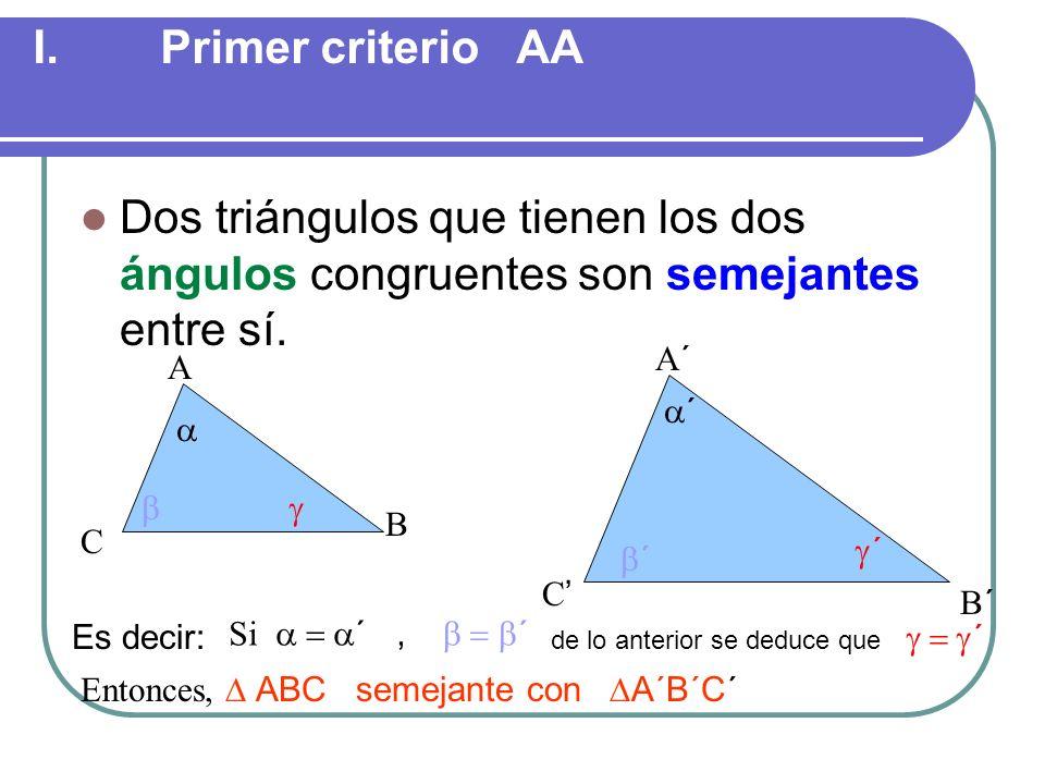 Primer criterio AA Dos triángulos que tienen los dos ángulos congruentes son semejantes entre sí.