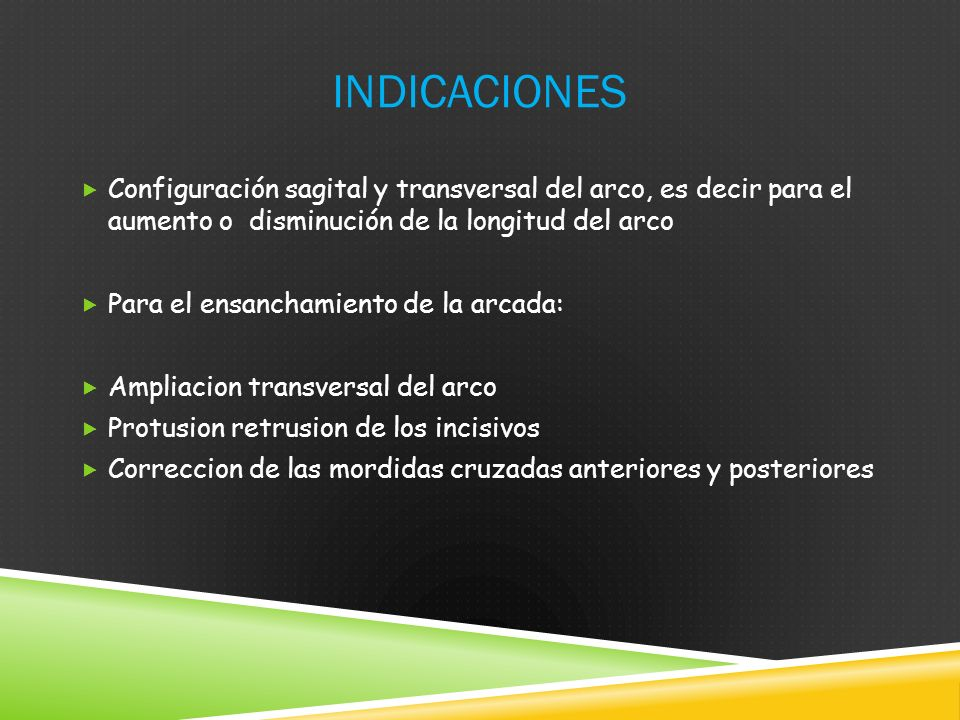 indicaciones Configuración sagital y transversal del arco, es decir para el aumento o disminución de la longitud del arco.