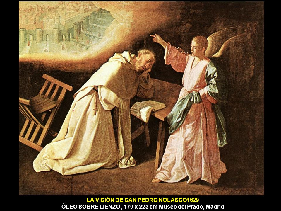 LA VISIÓN DE SAN PEDRO NOLASCO1629 ÓLEO SOBRE LIENZO , 179 x 223 cm Museo del Prado, Madrid