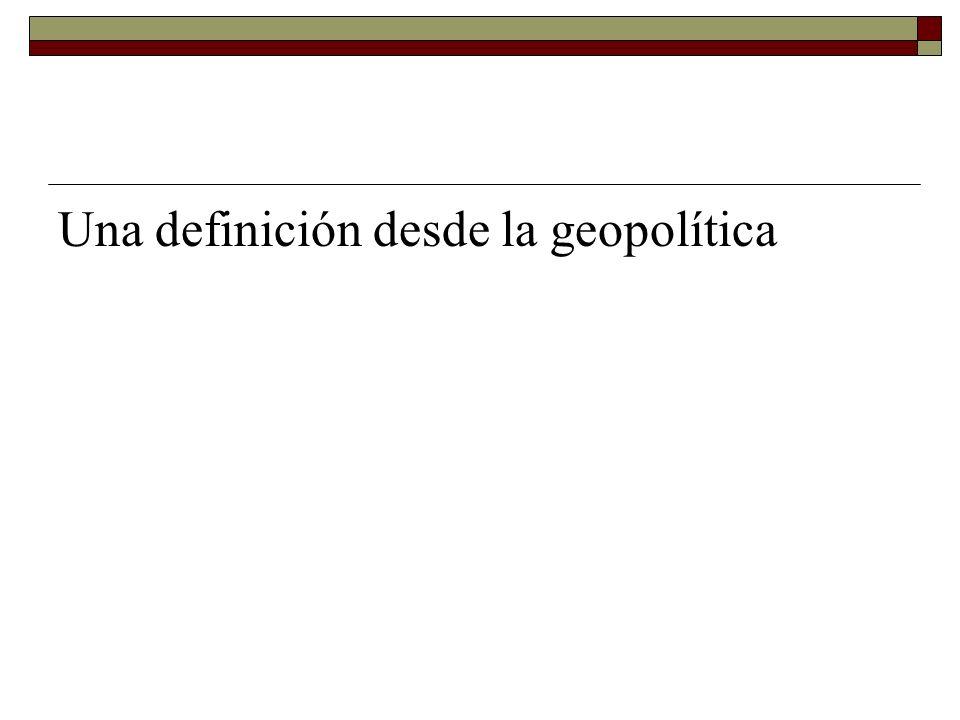 Una definición desde la geopolítica