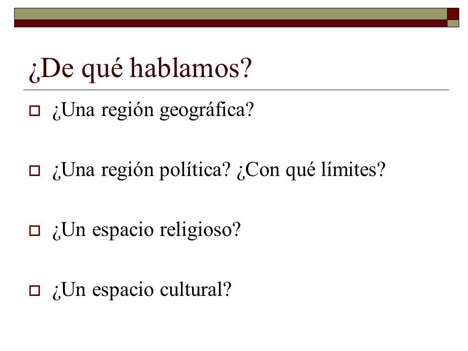 ¿De qué hablamos ¿Una región geográfica