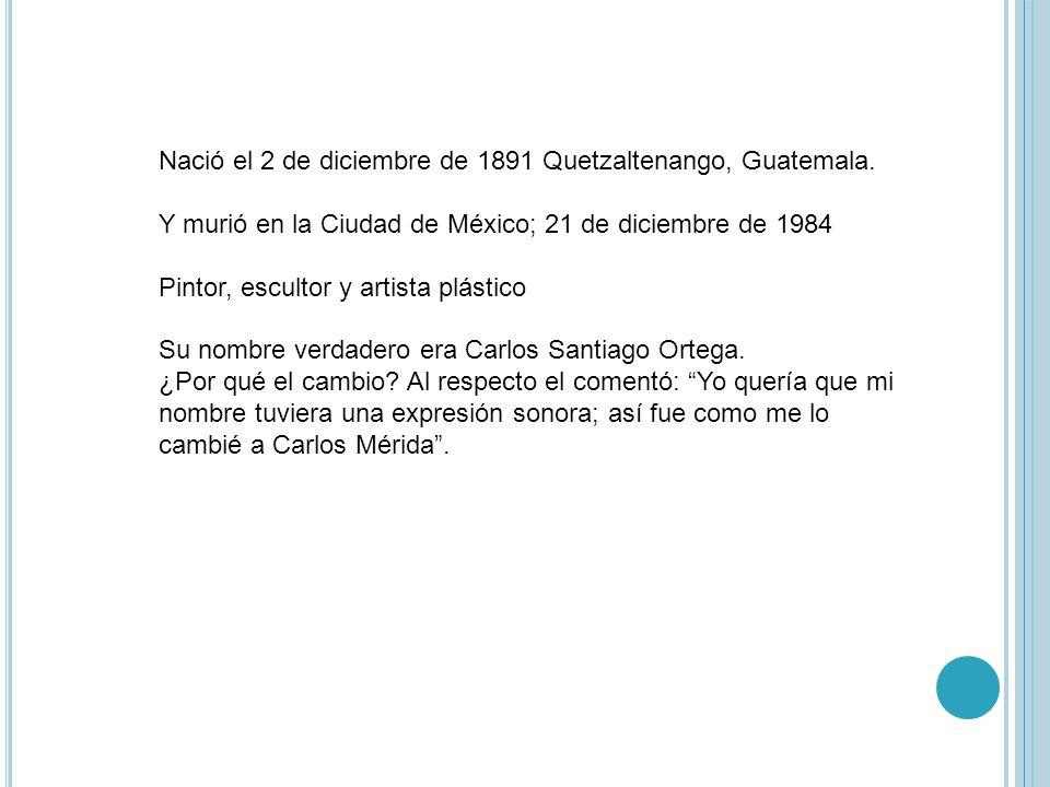 Nació el 2 de diciembre de 1891 Quetzaltenango, Guatemala.