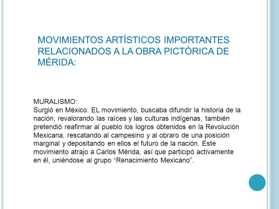 MOVIMIENTOS ARTÍSTICOS IMPORTANTES RELACIONADOS A LA OBRA PICTÓRICA DE MÉRIDA: