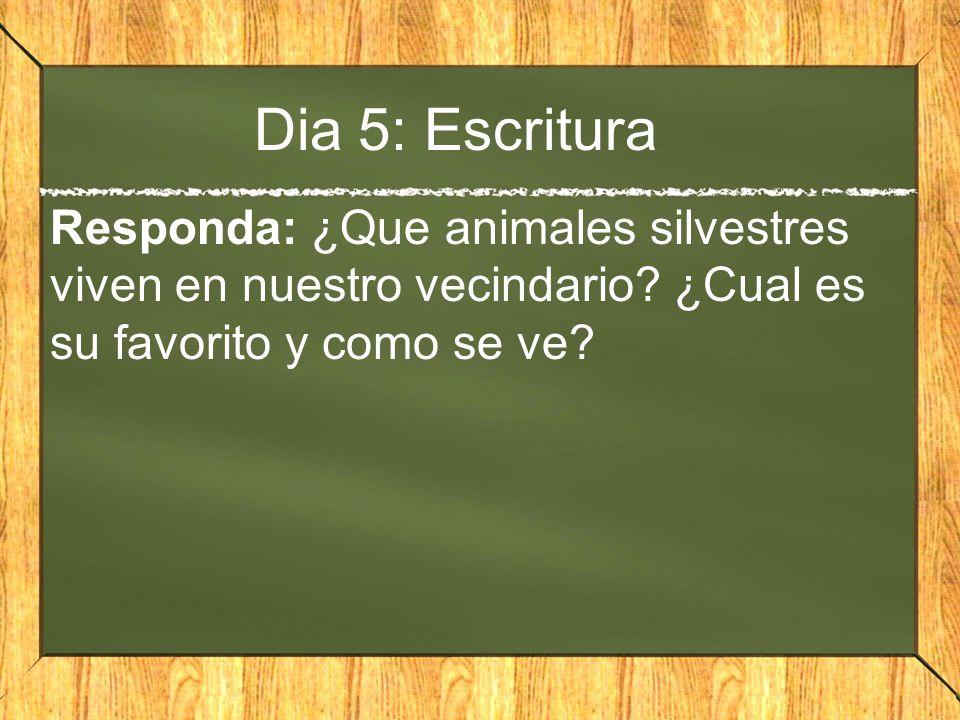 Dia 5: Escritura Responda: ¿Que animales silvestres viven en nuestro vecindario.