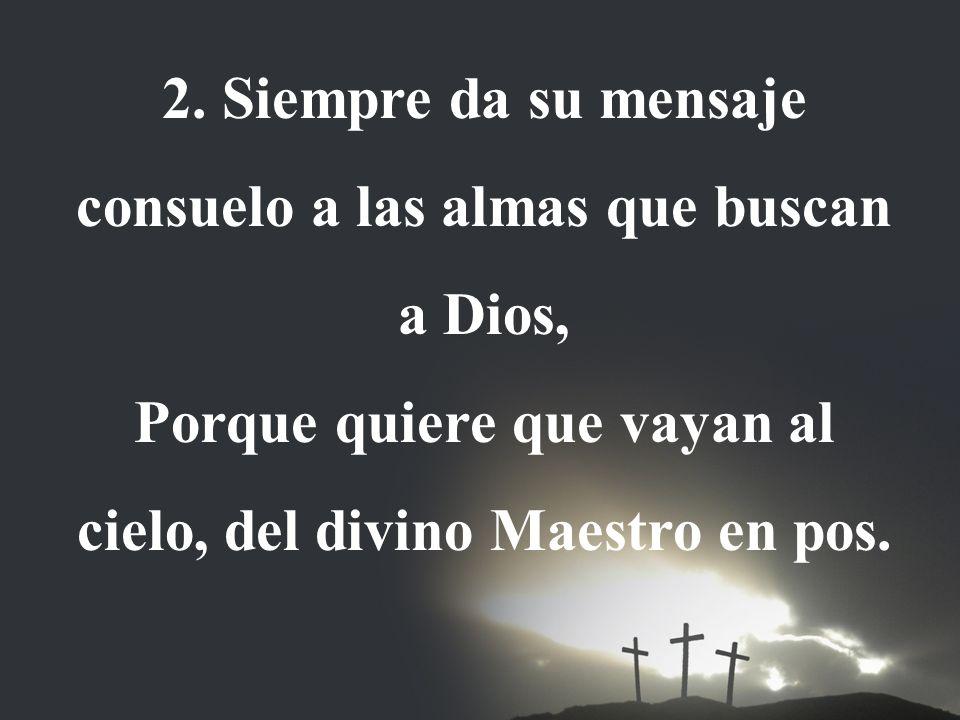 2. Siempre da su mensaje consuelo a las almas que buscan a Dios,