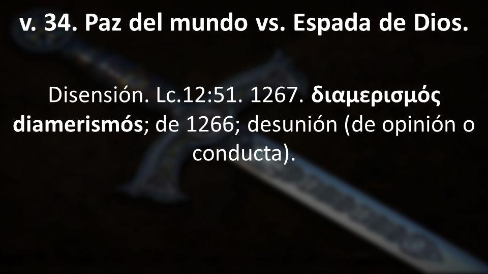 v. 34. Paz del mundo vs. Espada de Dios.