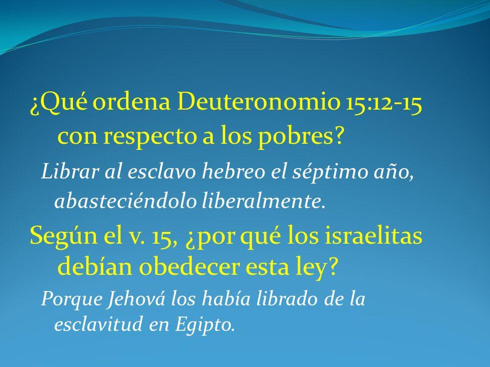 ¿Qué ordena Deuteronomio 15:12-15 con respecto a los pobres