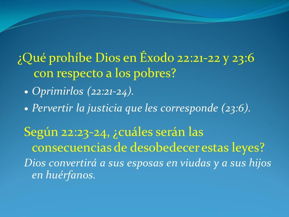 ¿Qué prohíbe Dios en Éxodo 22:21-22 y 23:6 con respecto a los pobres