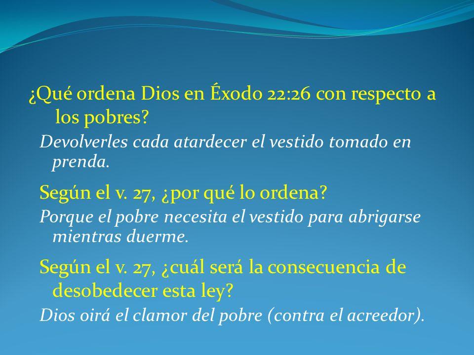 ¿Qué ordena Dios en Éxodo 22:26 con respecto a los pobres