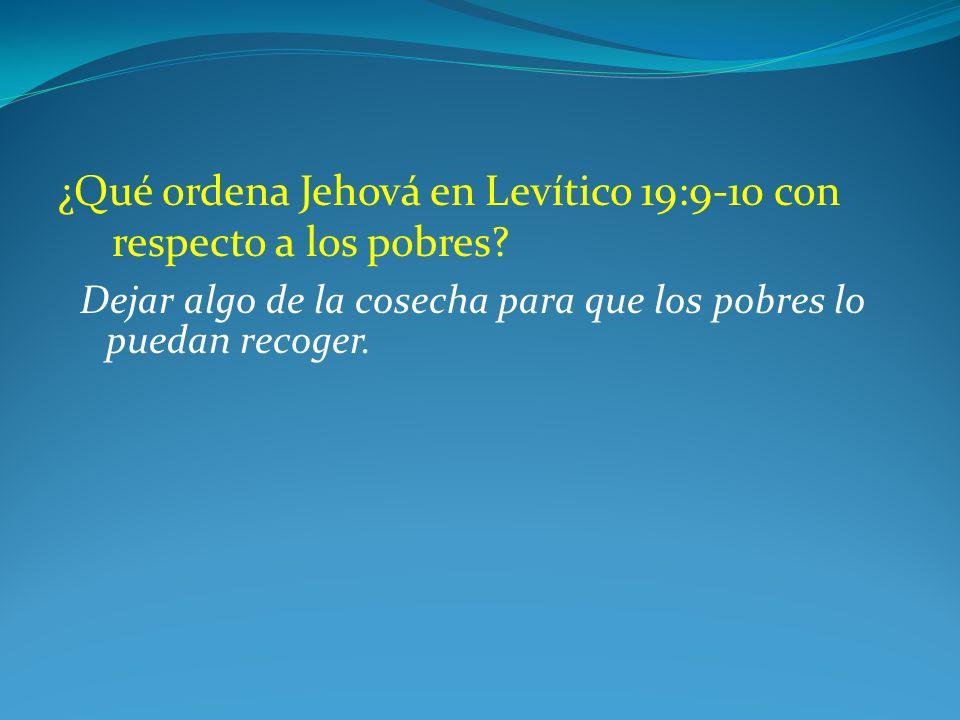 ¿Qué ordena Jehová en Levítico 19:9-10 con respecto a los pobres