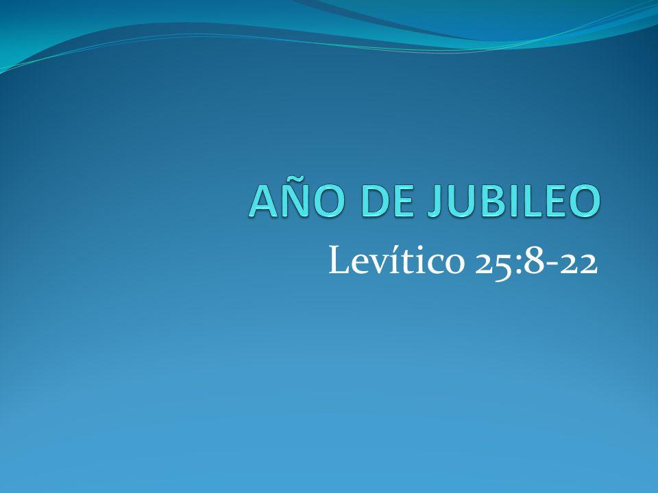 AÑO DE JUBILEO Levítico 25:8-22