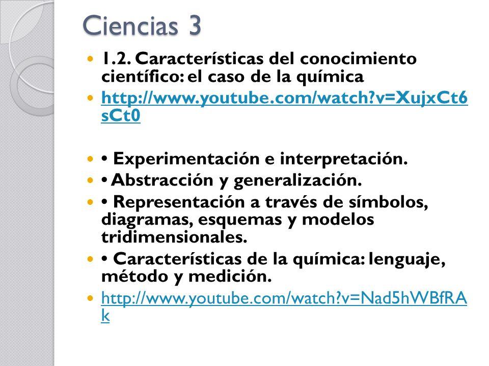 Ciencias 3 1.2. Características del conocimiento científico: el caso de la química. http://www.youtube.com/watch v=XujxCt6 sCt0.