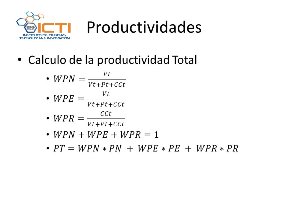 Productividades Calculo de la productividad Total 𝑊𝑃𝑁= 𝑃𝑡 𝑉𝑡+𝑃𝑡+𝐶𝐶𝑡
