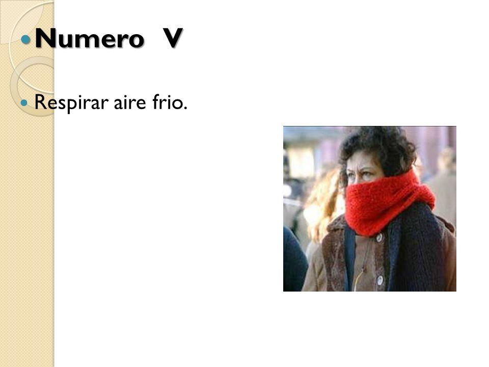 Numero V Respirar aire frio.