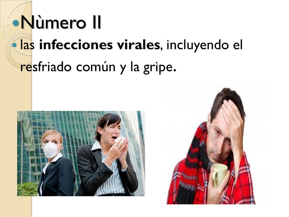 Nùmero II las infecciones virales, incluyendo el resfriado común y la gripe.