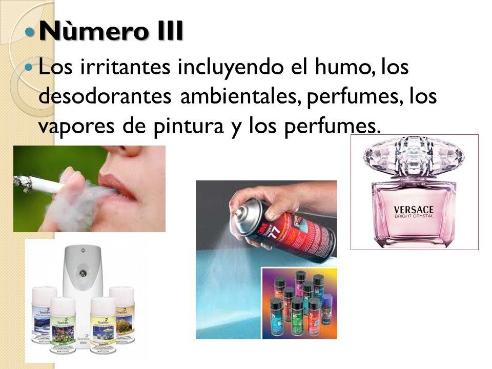 Nùmero III Los irritantes incluyendo el humo, los desodorantes ambientales, perfumes, los vapores de pintura y los perfumes.