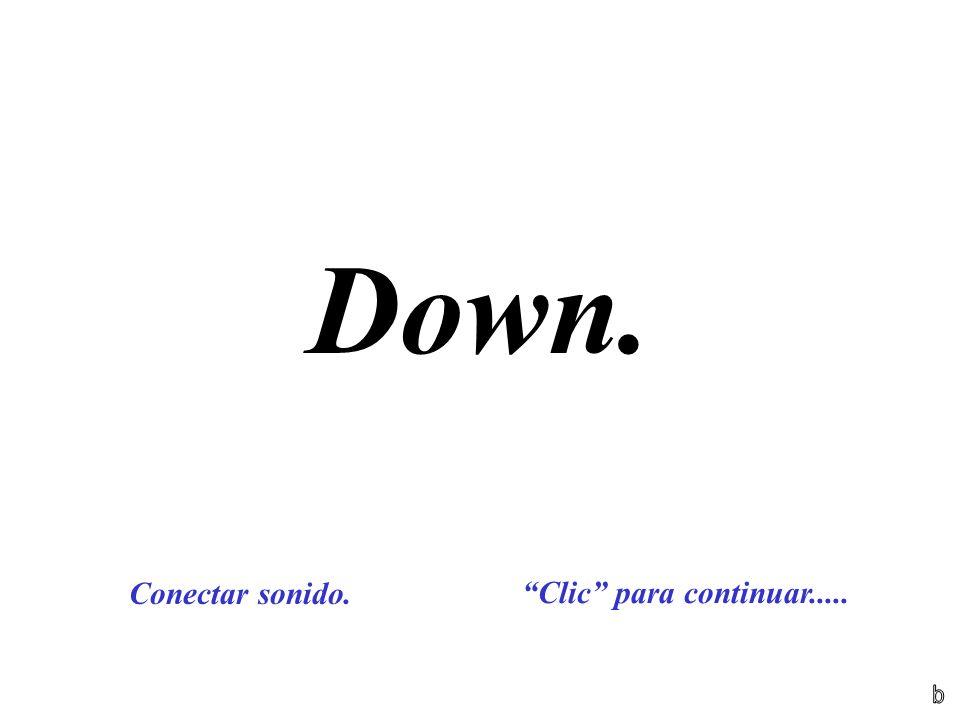 Down. Conectar sonido. Clic para continuar..... b