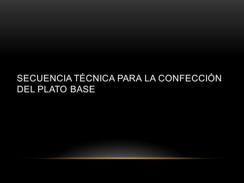 SECUENCIA TÉCNICA PARA LA CONFECCIÓN DEL PLATO BASE