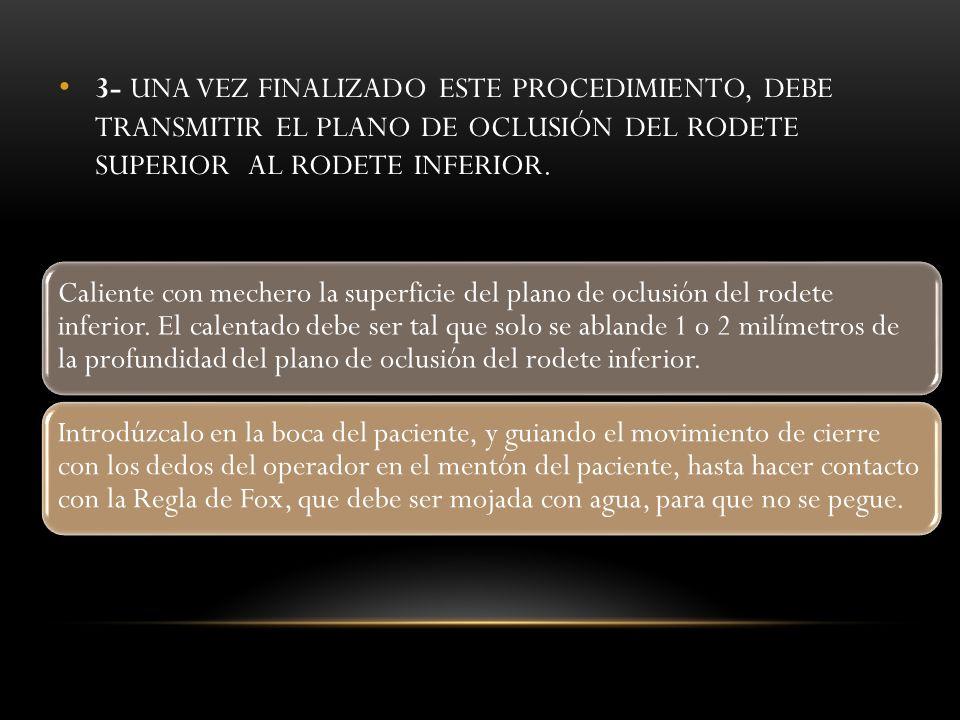 3- UNA VEZ FINALIZADO ESTE PROCEDIMIENTO, DEBE TRANSMITIR EL PLANO DE OCLUSIÓN DEL RODETE SUPERIOR AL RODETE INFERIOR.