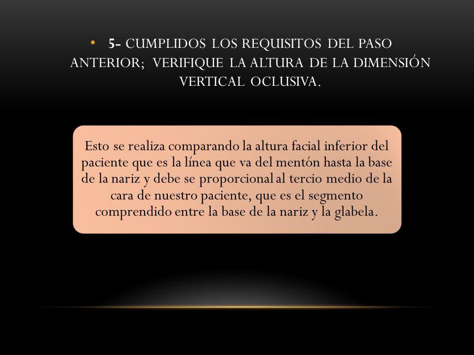 5- CUMPLIDOS LOS REQUISITOS DEL PASO ANTERIOR; VERIFIQUE LA ALTURA DE LA DIMENSIÓN VERTICAL OCLUSIVA.