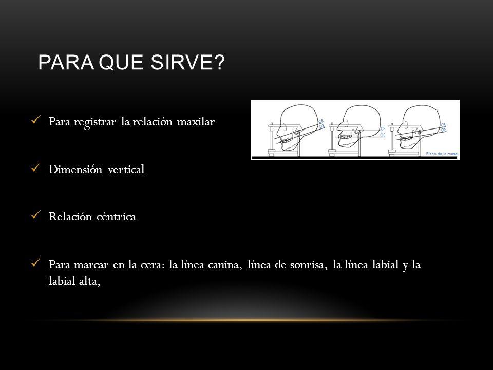 PARA QUE SIRVE Para registrar la relación maxilar Dimensión vertical