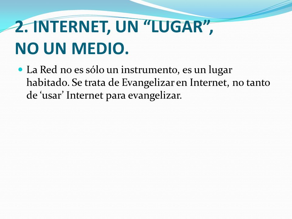 2. INTERNET, UN LUGAR , NO UN MEDIO.