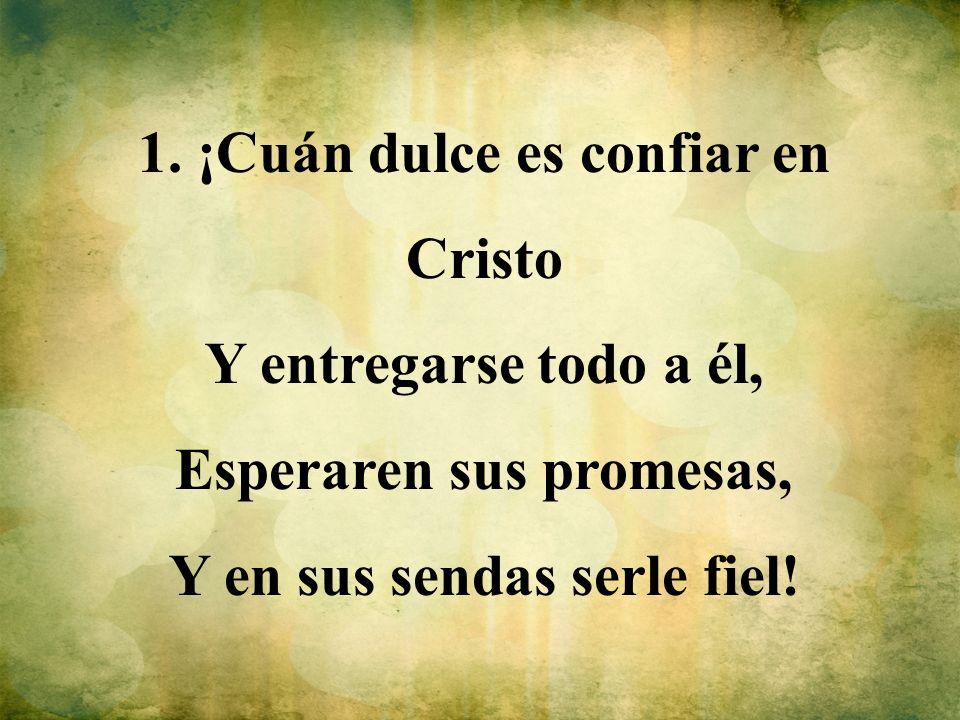 1. ¡Cuán dulce es confiar en Cristo