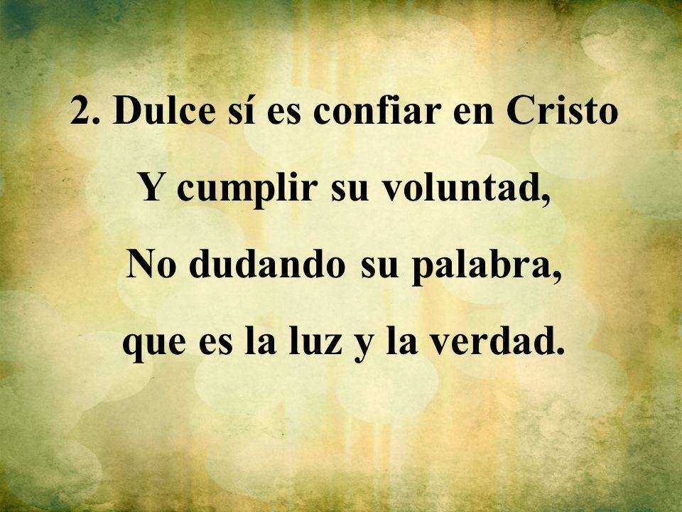 2. Dulce sí es confiar en Cristo